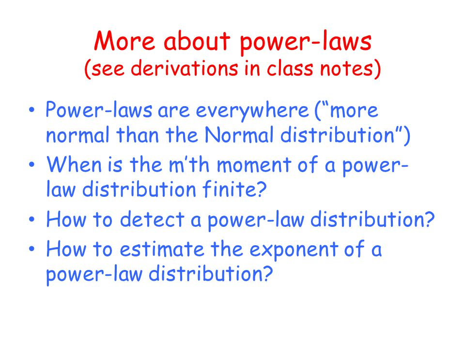 More about power-laws (see derivations in class notes) Power-laws are everywhere (more normal than the Normal distribution) When is the mth moment of a power- law distribution finite.