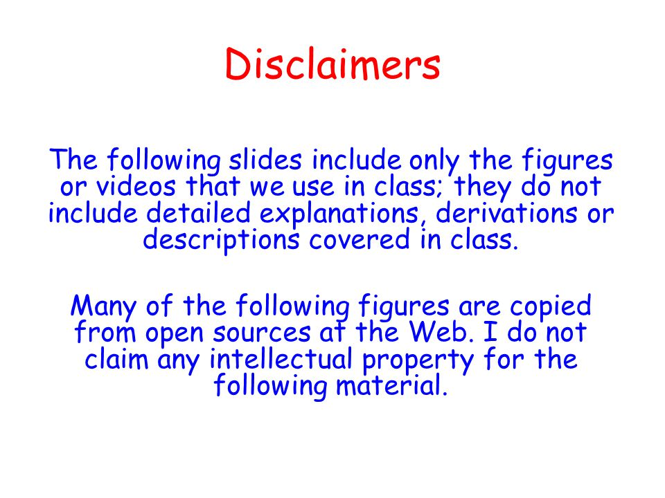The following slides include only the figures or videos that we use in class; they do not include detailed explanations, derivations or descriptions covered in class.