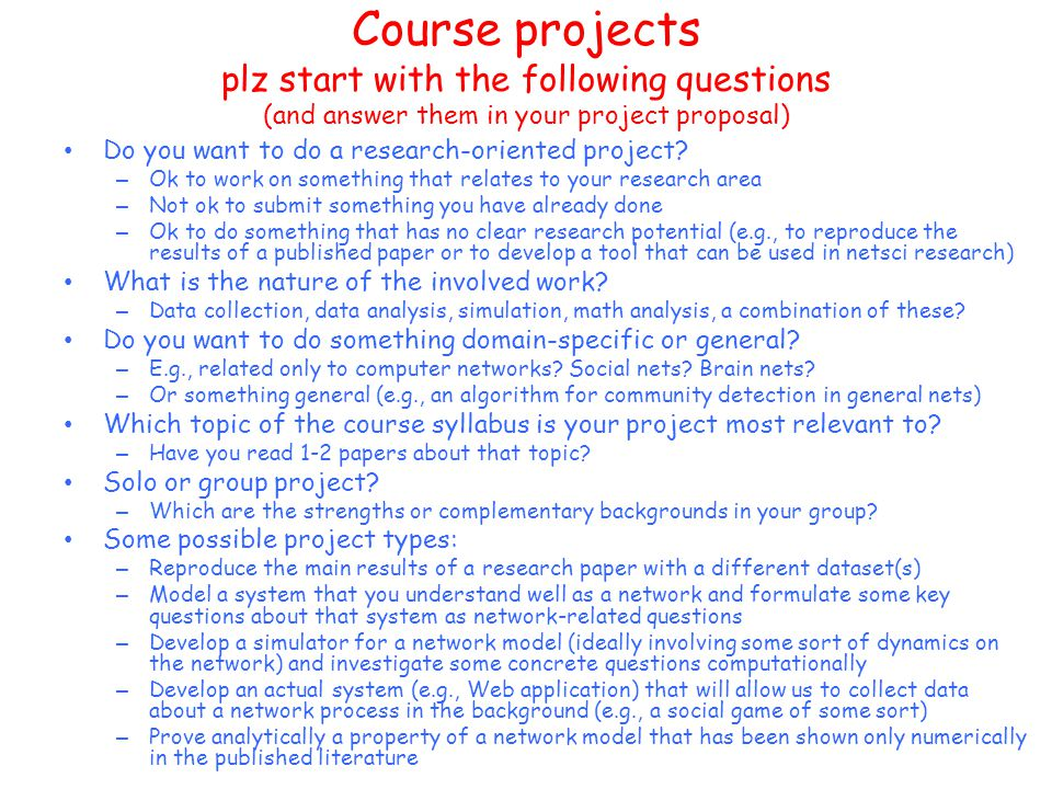 Course projects plz start with the following questions (and answer them in your project proposal) Do you want to do a research-oriented project.