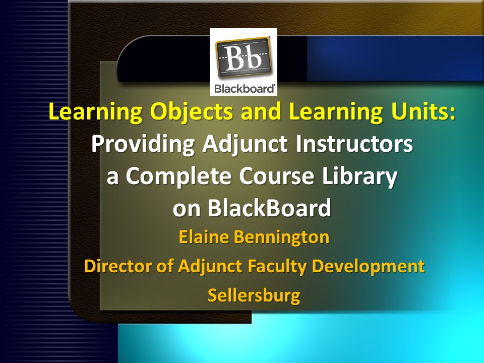 Steps in a BB Learning Unit Present Learning Objectives that tie to Unit Present Learning Objectives that tie to Unit Show Levels of Expectations for student success Show Levels of Expectations for student success