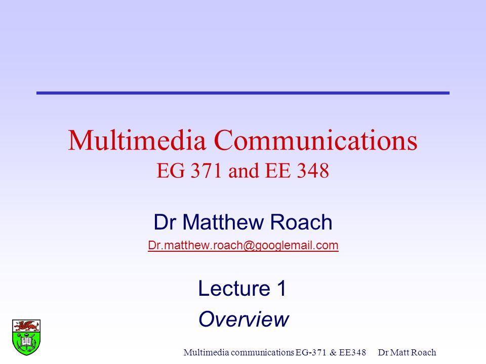 Multimedia communications EG-371Dr Matt Roach JPEG Static image compression standard –Image/block preparation –Forward DCT –Quantisation –Entropy encoding –Frame building