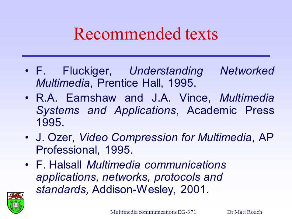 Multimedia communications EG-371Dr Matt Roach Recommended texts F.