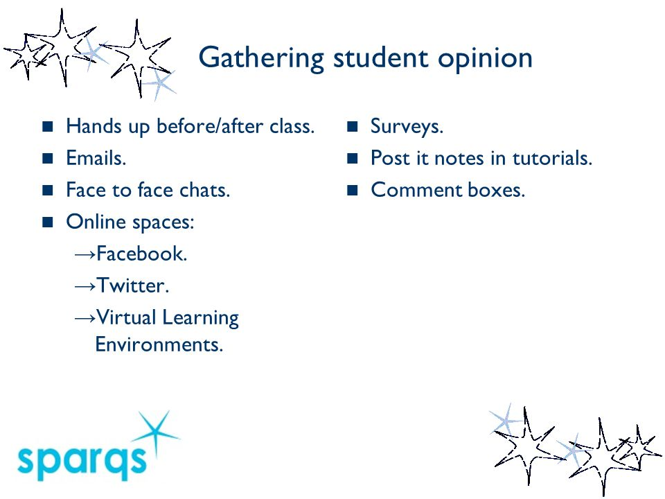 Exercise 3- Gathering student opinion Task Think back to Exercise 1 and look at the answers given about what you liked most about your course and what you would like to change.