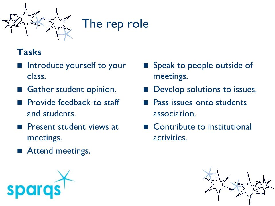 The rep role Purpose To continuously improve the student learning experience in partnership with the institution and student association by helping create solutions to problems.