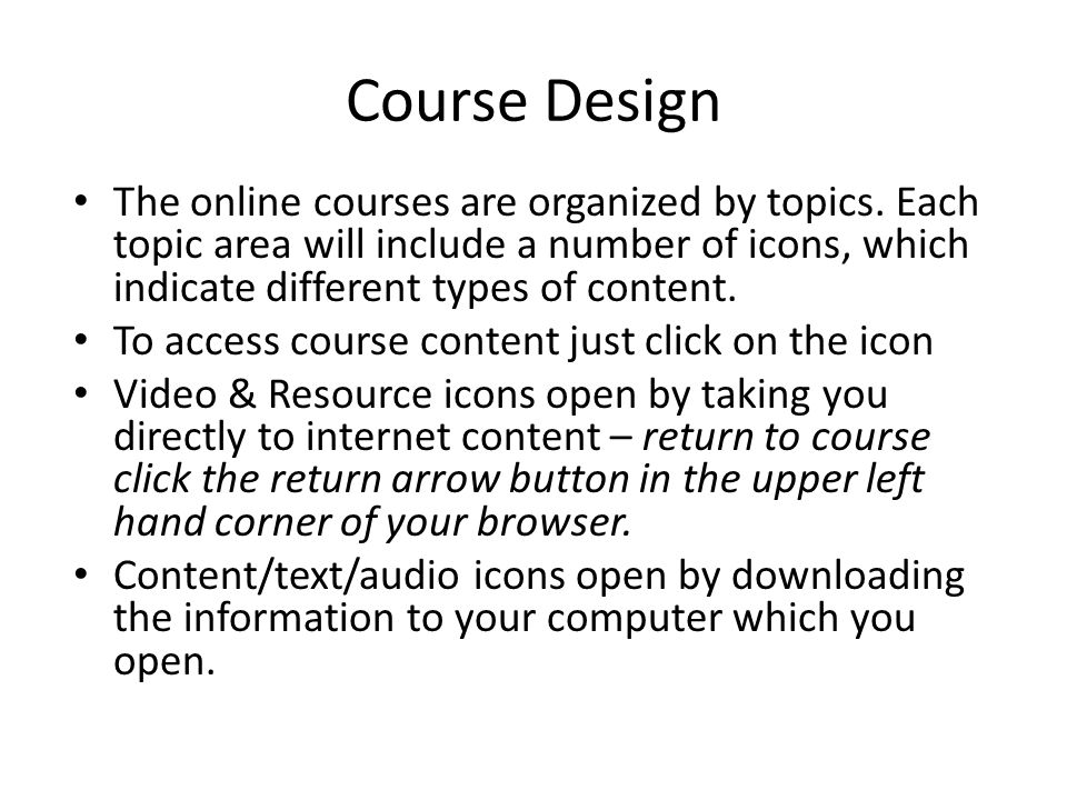Course Design The online courses are organized by topics.