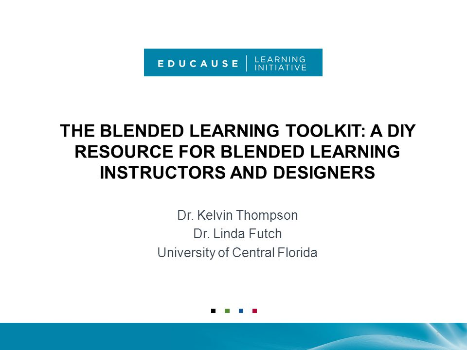 THE BLENDED LEARNING TOOLKIT: A DIY RESOURCE FOR BLENDED LEARNING INSTRUCTORS AND DESIGNERS Dr.