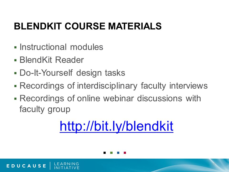 BLENDKIT COURSE MATERIALS Instructional modules BlendKit Reader Do-It-Yourself design tasks Recordings of interdisciplinary faculty interviews Recordings of online webinar discussions with faculty group http://bit.ly/blendkit 11