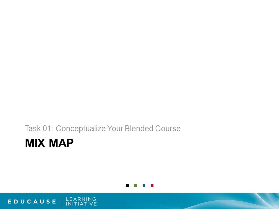 MIX MAP Task 01: Conceptualize Your Blended Course 21