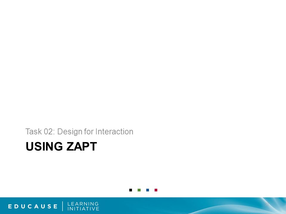 USING ZAPT Task 02: Design for Interaction 32