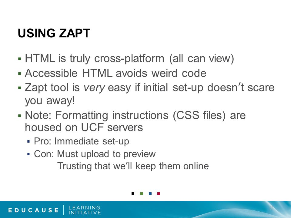 USING ZAPT HTML is truly cross-platform (all can view) Accessible HTML avoids weird code Zapt tool is very easy if initial set-up doesnt scare you away.