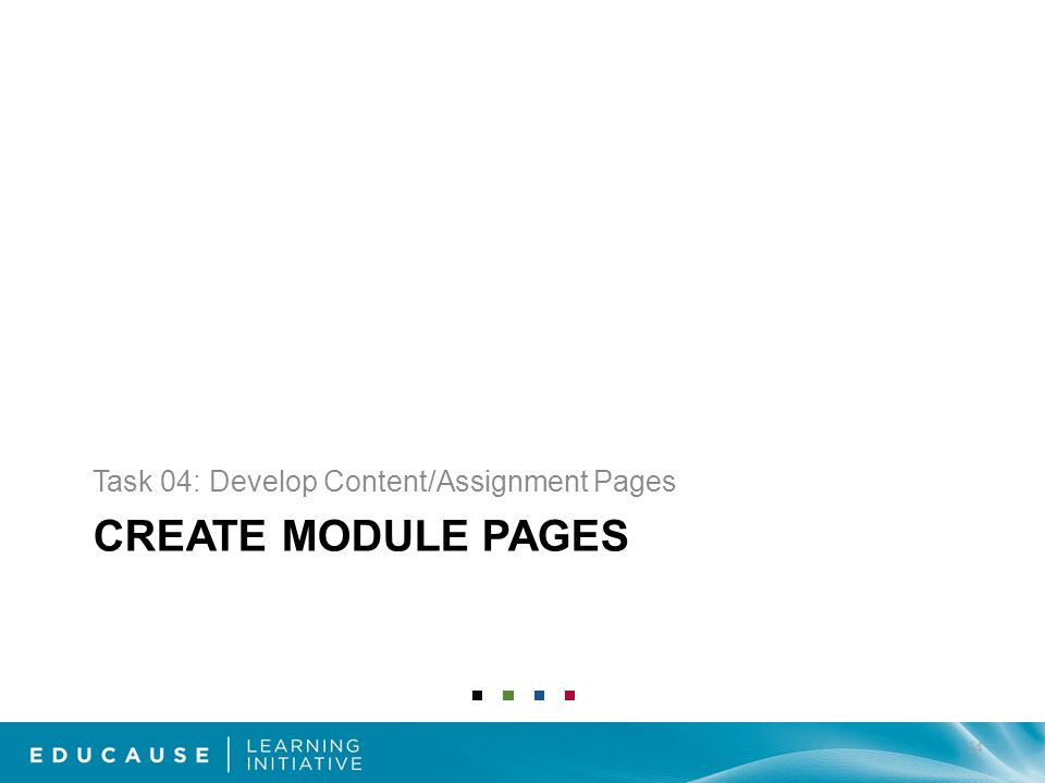CREATE MODULE PAGES Task 04: Develop Content/Assignment Pages 54
