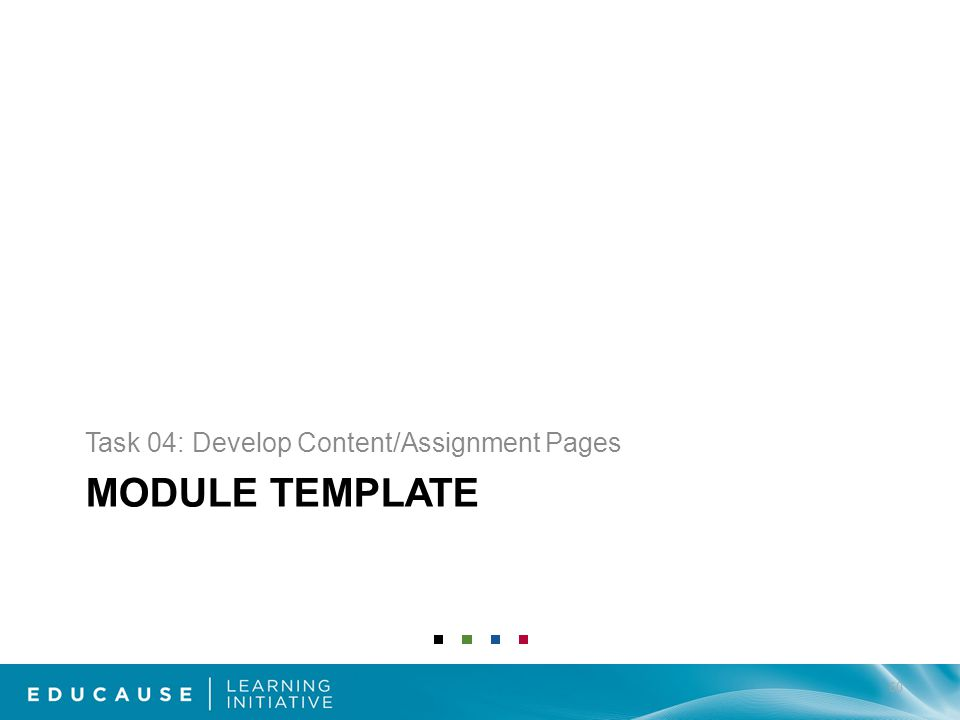 MODULE TEMPLATE Task 04: Develop Content/Assignment Pages 60