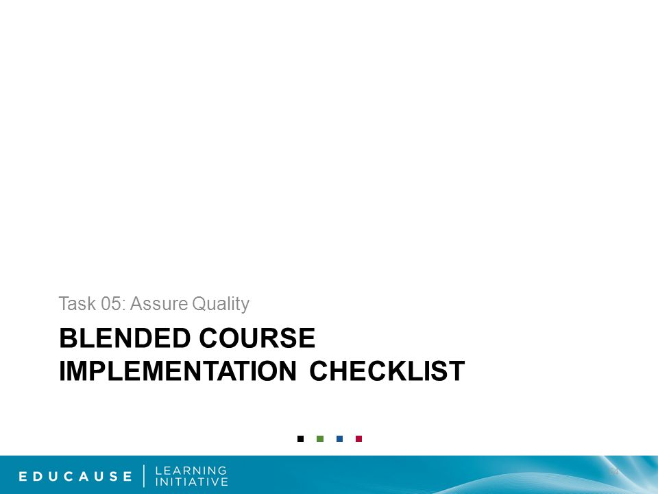 BLENDED COURSE IMPLEMENTATION CHECKLIST Task 05: Assure Quality 64