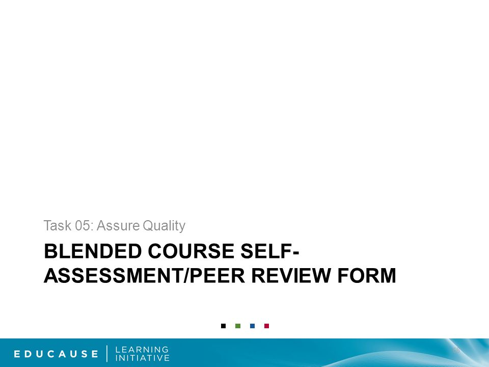 BLENDED COURSE SELF- ASSESSMENT/PEER REVIEW FORM Task 05: Assure Quality 68