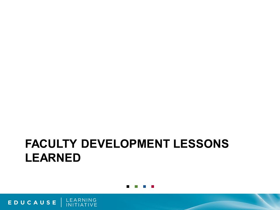 FACULTY DEVELOPMENT LESSONS LEARNED 75