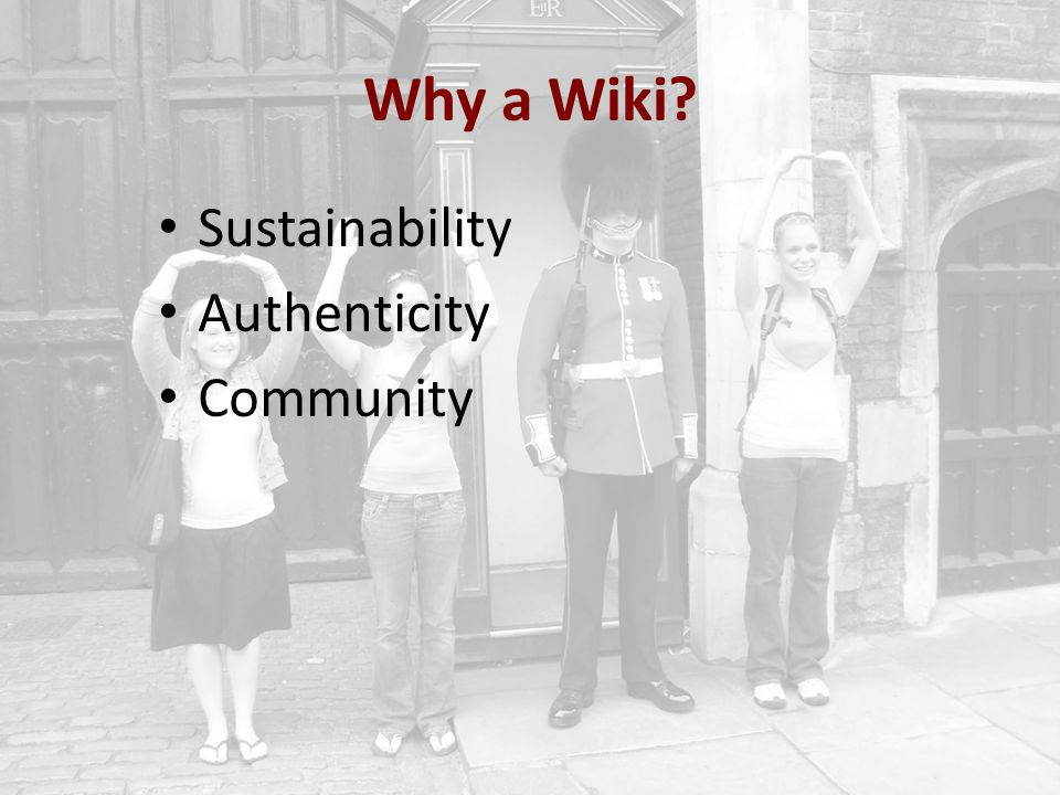 Why a Wiki? Sustainability Authenticity Community