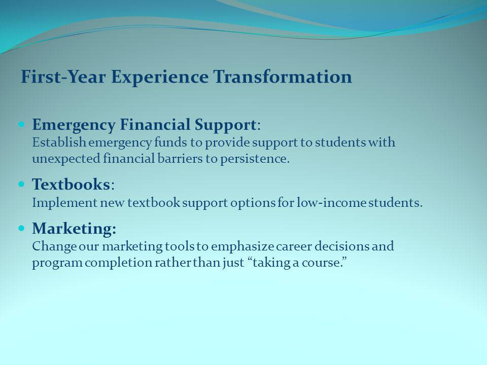 First-Year Experience Transformation Emergency Financial Support: Establish emergency funds to provide support to students with unexpected financial barriers to persistence.