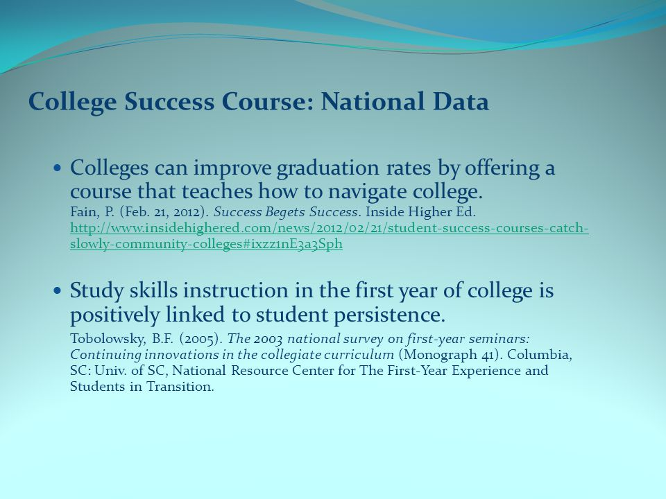 College Success Course: National Data Colleges can improve graduation rates by offering a course that teaches how to navigate college.