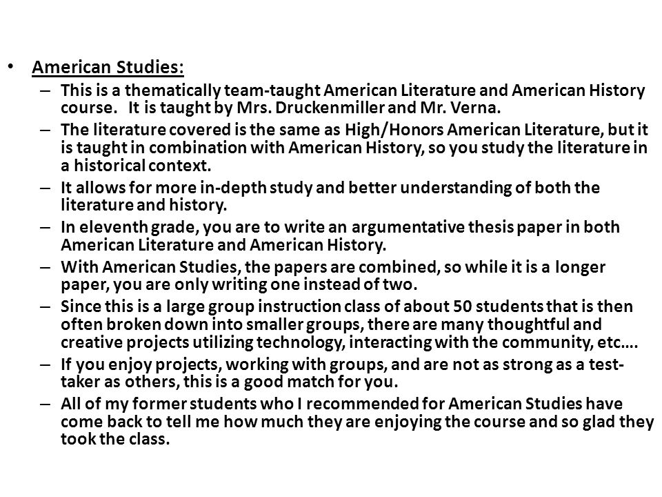 American Studies: – This is a thematically team-taught American Literature and American History course.