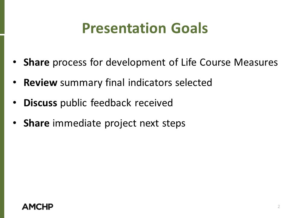 Share process for development of Life Course Measures Review summary final indicators selected Discuss public feedback received Share immediate projec