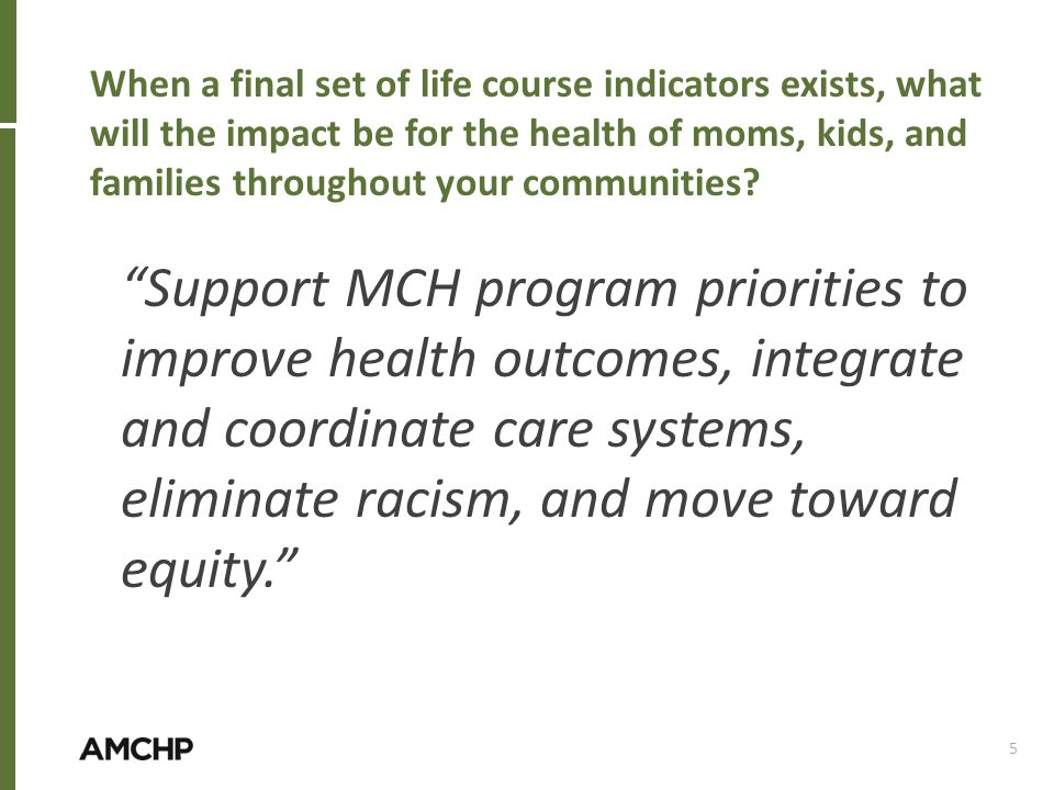 When a final set of life course indicators exists, what will the impact be for the health of moms, kids, and families throughout your communities? Sup