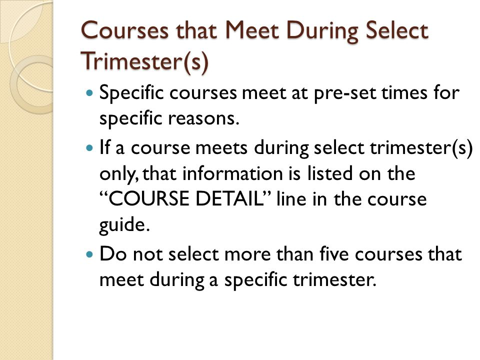 Courses that Meet During Select Trimester(s) Specific courses meet at pre-set times for specific reasons.