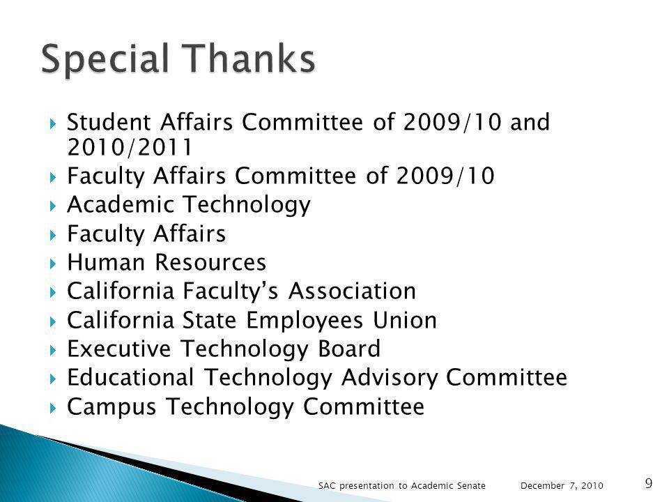 Student Affairs Committee of 2009/10 and 2010/2011 Faculty Affairs Committee of 2009/10 Academic Technology Faculty Affairs Human Resources California Facultys Association California State Employees Union Executive Technology Board Educational Technology Advisory Committee Campus Technology Committee December 7, 2010 SAC presentation to Academic Senate 9