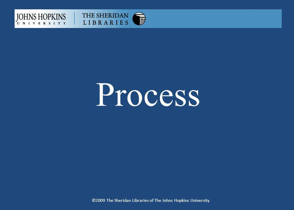 Process ©2009 The Sheridan Libraries of The Johns Hopkins University