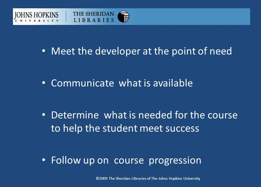Meet the developer at the point of need Communicate what is available Determine what is needed for the course to help the student meet success Follow up on course progression