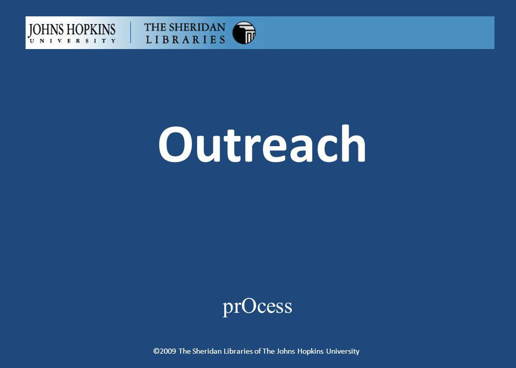 Outreach prOcess ©2009 The Sheridan Libraries of The Johns Hopkins University