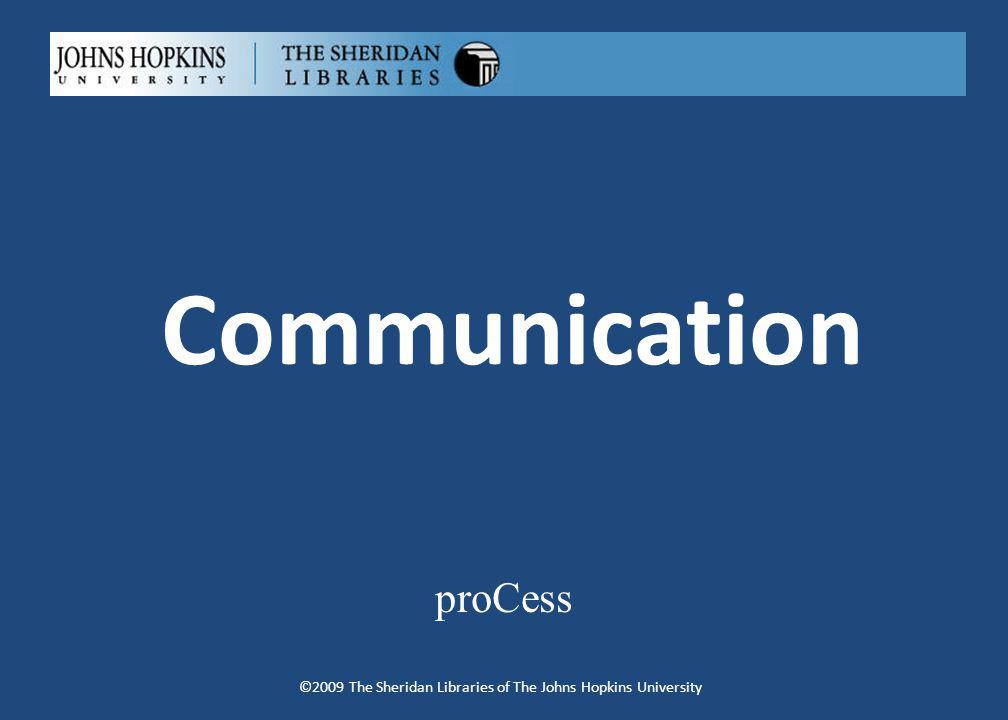 Communication proCess ©2009 The Sheridan Libraries of The Johns Hopkins University