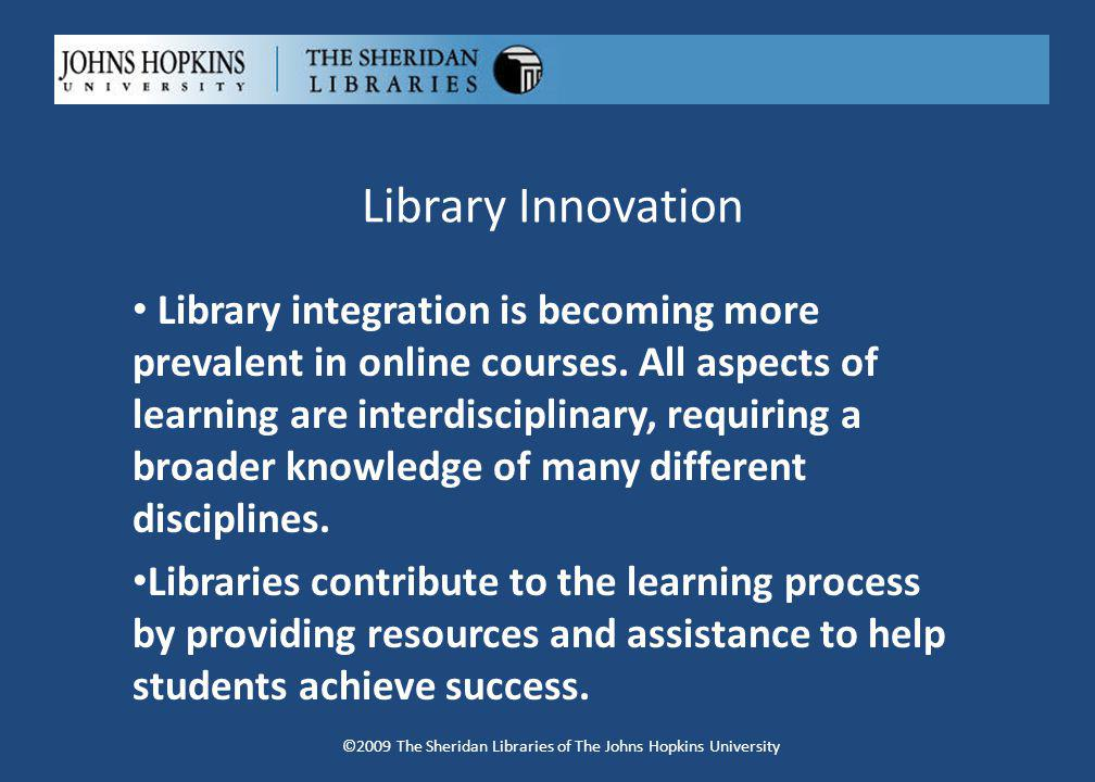 Library Innovation Library integration is becoming more prevalent in online courses.