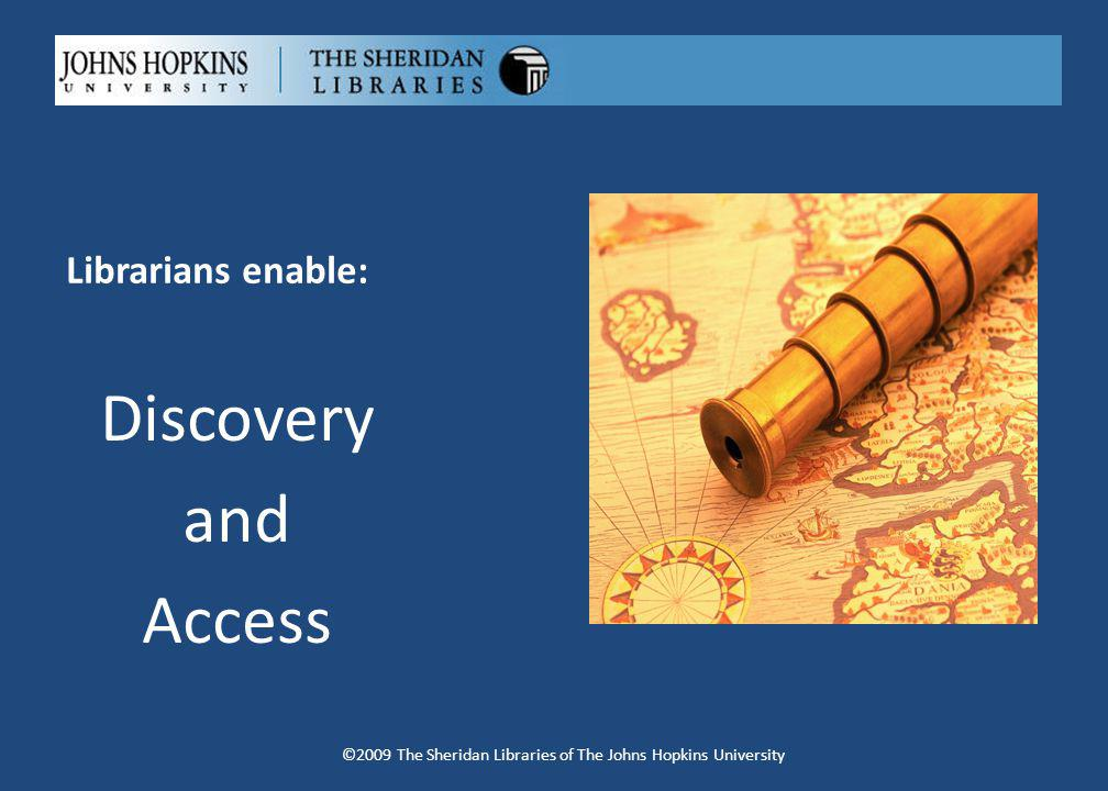 Virtual Library Resources & Services Access to databases, instructional guides, tutorials, tip sheets, library assignments Access to research assistance, chats, study resources, library instruction ©2009 The Sheridan Libraries of The Johns Hopkins University