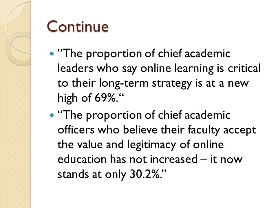 Continue The proportion of chief academic leaders who say online learning is critical to their long-term strategy is at a new high of 69%.