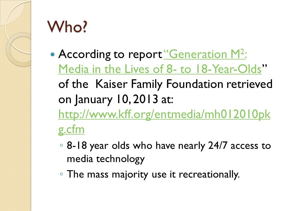 Who? According to report Generation M 2 : Media in the Lives of 8- to 18-Year-Olds of the Kaiser Family Foundation retrieved on January 10, 2013 at: h
