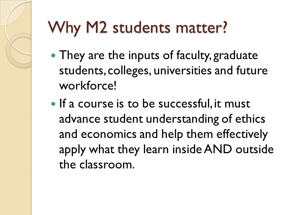 Why M2 students matter? They are the inputs of faculty, graduate students, colleges, universities and future workforce! If a course is to be successfu