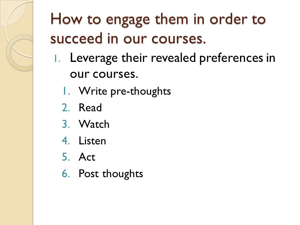 How to engage them in order to succeed in our courses.