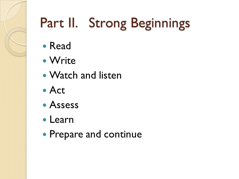 Part II. Strong Beginnings Read Write Watch and listen Act Assess Learn Prepare and continue