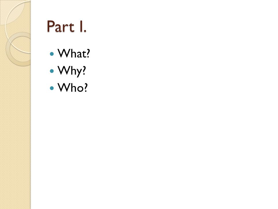 Part I. What? Why? Who?