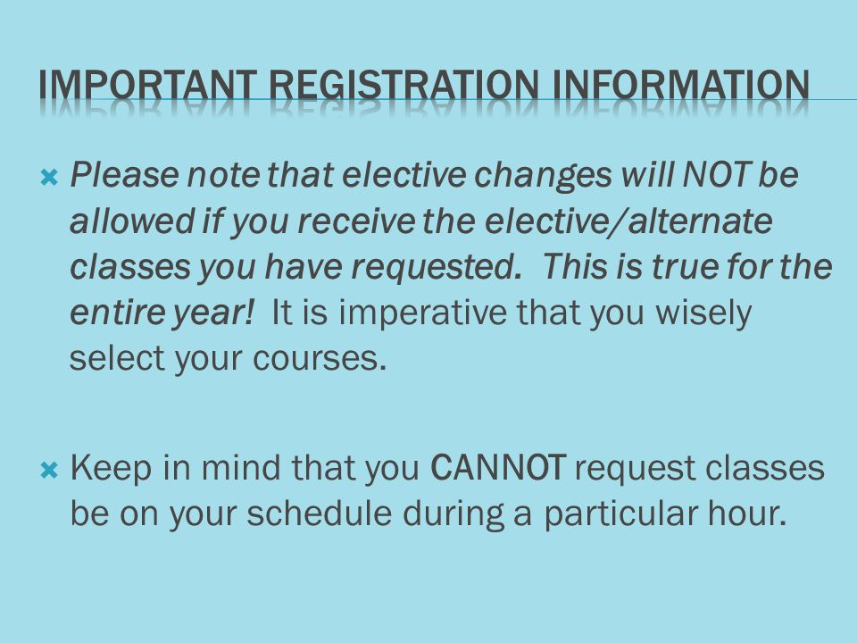 Please note that elective changes will NOT be allowed if you receive the elective/alternate classes you have requested.