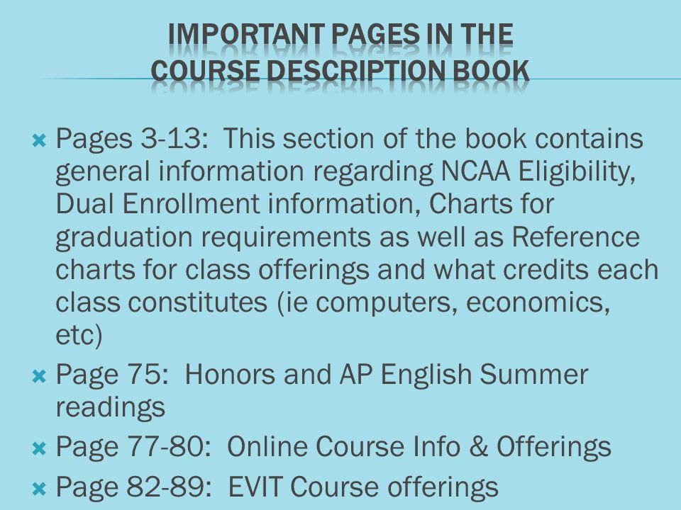 Pages 3-13: This section of the book contains general information regarding NCAA Eligibility, Dual Enrollment information, Charts for graduation requi