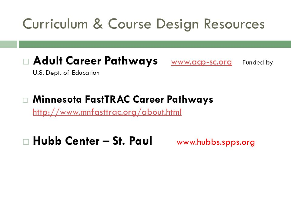 Curriculum & Course Design Resources Adult Career Pathways www.acp-sc.org Funded by U.S. Dept. of Education www.acp-sc.org Minnesota FastTRAC Career P