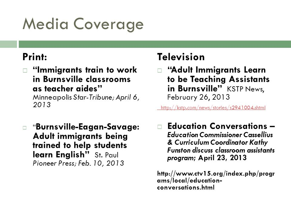 Media Coverage Print: Immigrants train to work in Burnsville classrooms as teacher aides Minneapolis Star-Tribune; April 6, 2013 Burnsville-Eagan-Savage: Adult immigrants being trained to help students learn English St.