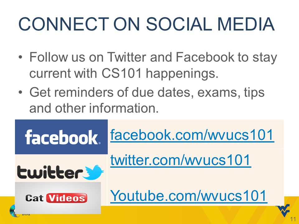 CONNECT ON SOCIAL MEDIA Follow us on Twitter and Facebook to stay current with CS101 happenings.