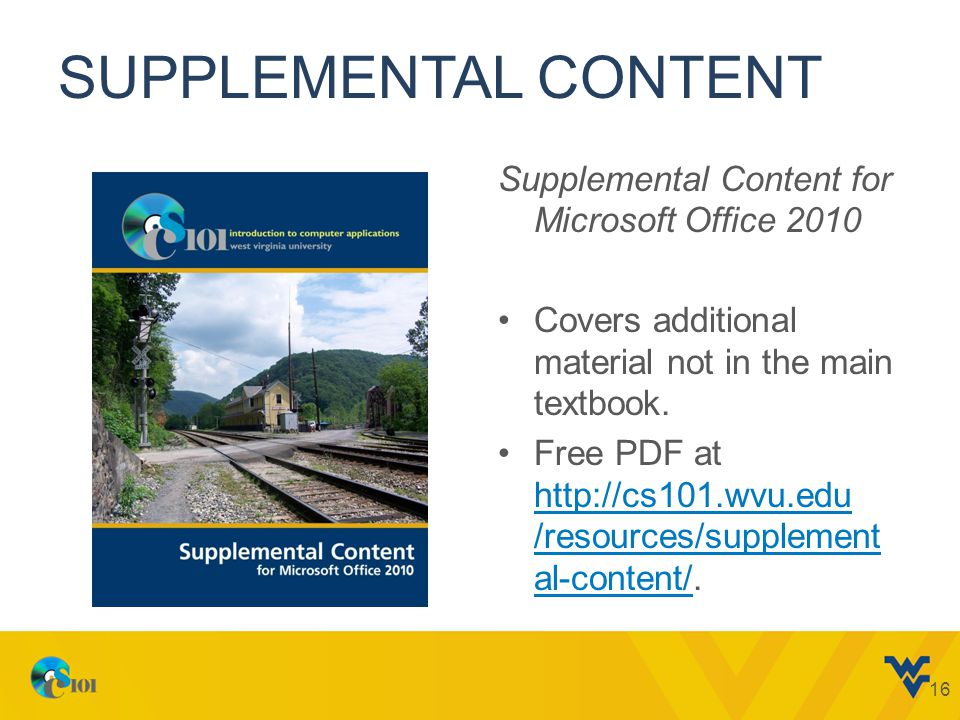 SUPPLEMENTAL CONTENT Supplemental Content for Microsoft Office 2010 Covers additional material not in the main textbook.