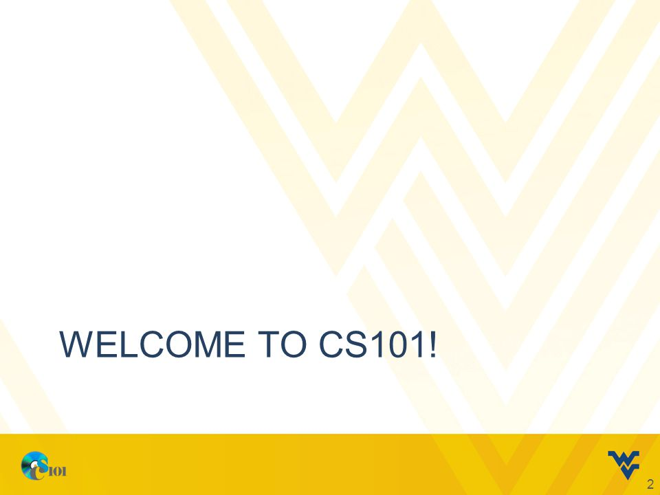 WELCOME TO CS101! 2