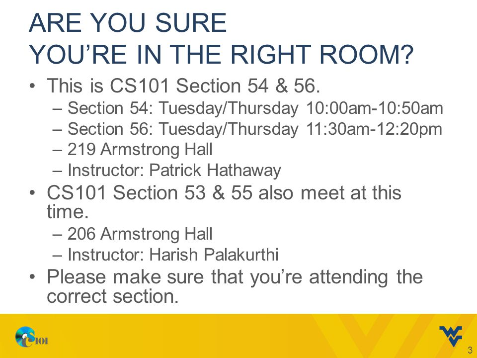 ARE YOU SURE YOURE IN THE RIGHT ROOM. This is CS101 Section 54 & 56.
