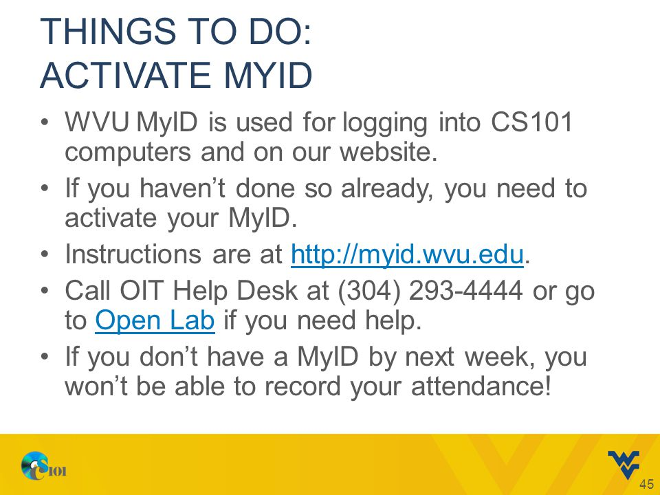 THINGS TO DO: ACTIVATE MYID WVU MyID is used for logging into CS101 computers and on our website.