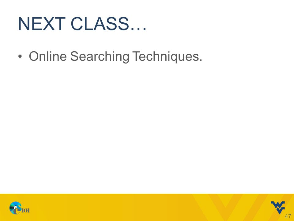 NEXT CLASS… Online Searching Techniques. 47