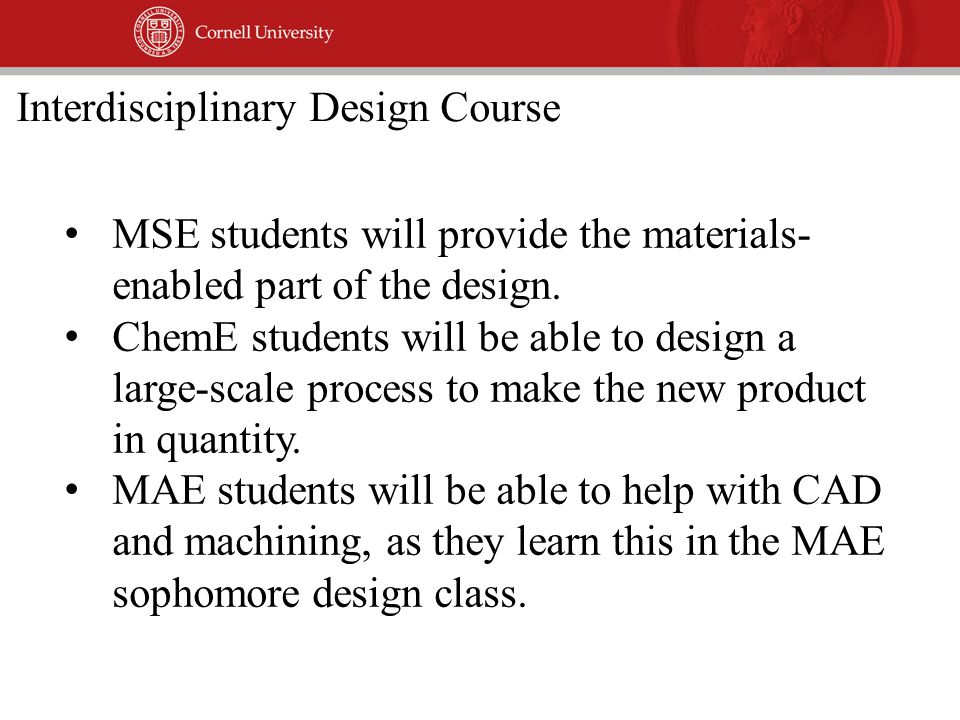 MSE students will provide the materials- enabled part of the design.